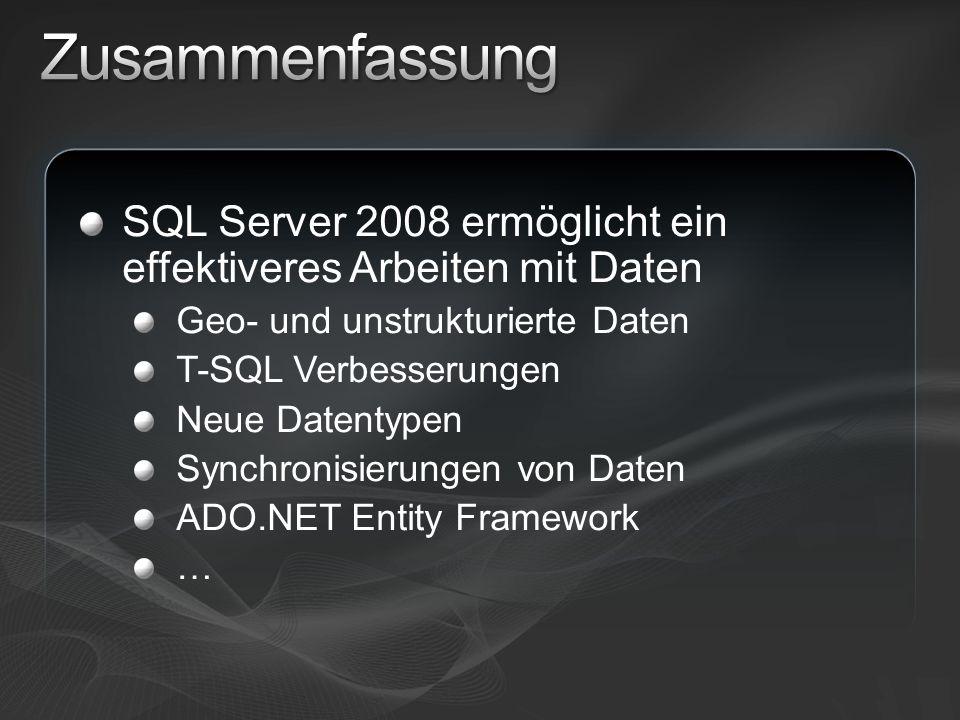 Zusammenfassung SQL Server 2008 ermöglicht ein effektiveres Arbeiten mit Daten. Geo- und unstrukturierte Daten.