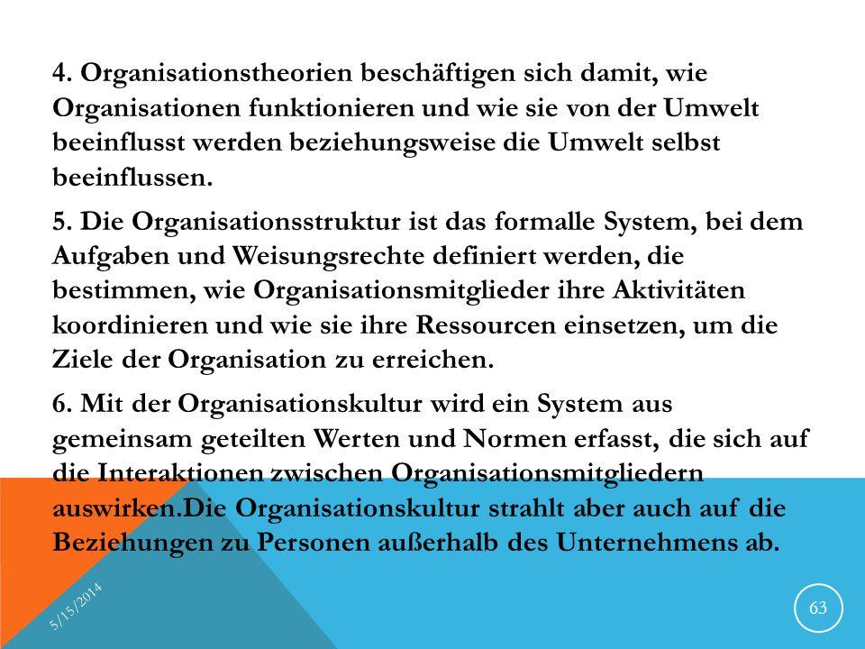 4. Organisationstheorien beschäftigen sich damit, wie Organisationen funktionieren und wie sie von der Umwelt beeinflusst werden beziehungsweise die Umwelt selbst beeinflussen.