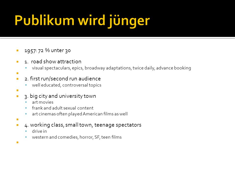 Publikum wird jünger 1957: 72 % unter 30 1. road show attraction