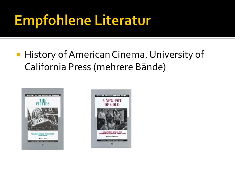 Empfohlene Literatur History of American Cinema. University of California Press (mehrere Bände)