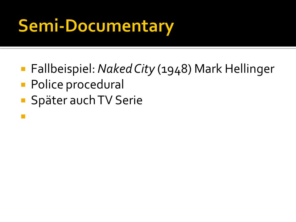 Semi-Documentary Fallbeispiel: Naked City (1948) Mark Hellinger