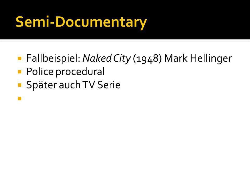 Semi-Documentary Fallbeispiel: Naked City (1948) Mark Hellinger