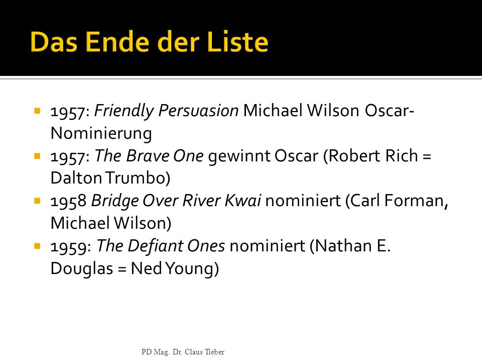 Das Ende der Liste 1957: Friendly Persuasion Michael Wilson Oscar-Nominierung. 1957: The Brave One gewinnt Oscar (Robert Rich = Dalton Trumbo)