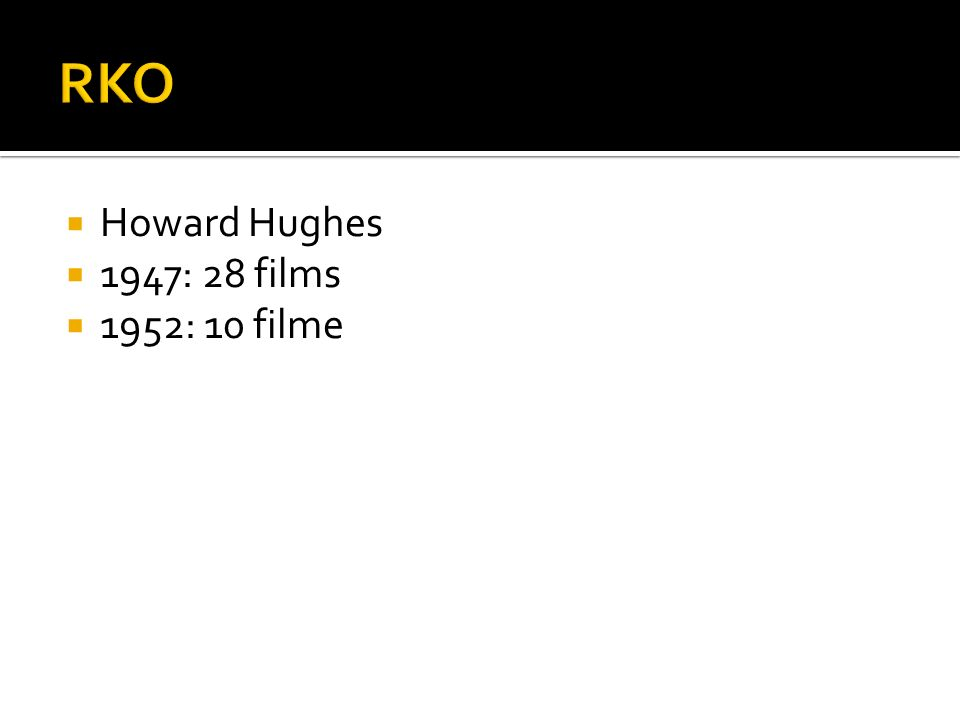 RKO Howard Hughes 1947: 28 films 1952: 10 filme
