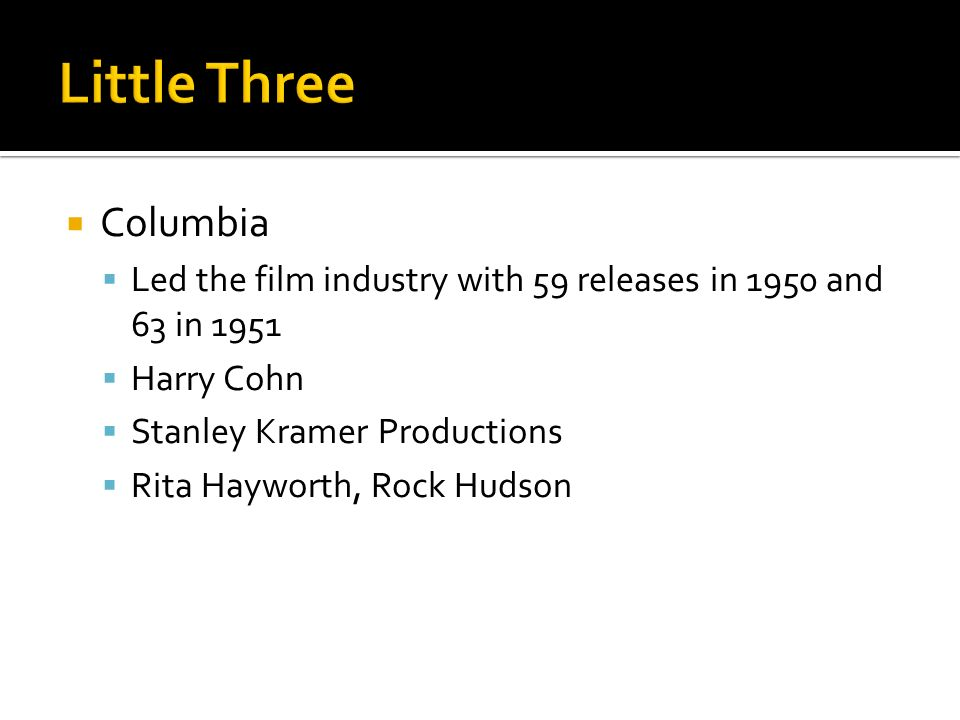 Little Three Columbia. Led the film industry with 59 releases in 1950 and 63 in Harry Cohn.