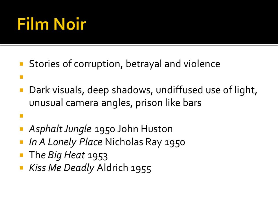 Film Noir Stories of corruption, betrayal and violence