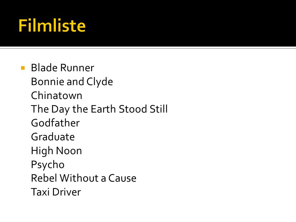 Filmliste Blade Runner Bonnie and Clyde Chinatown The Day the Earth Stood Still Godfather Graduate High Noon Psycho Rebel Without a Cause Taxi Driver.