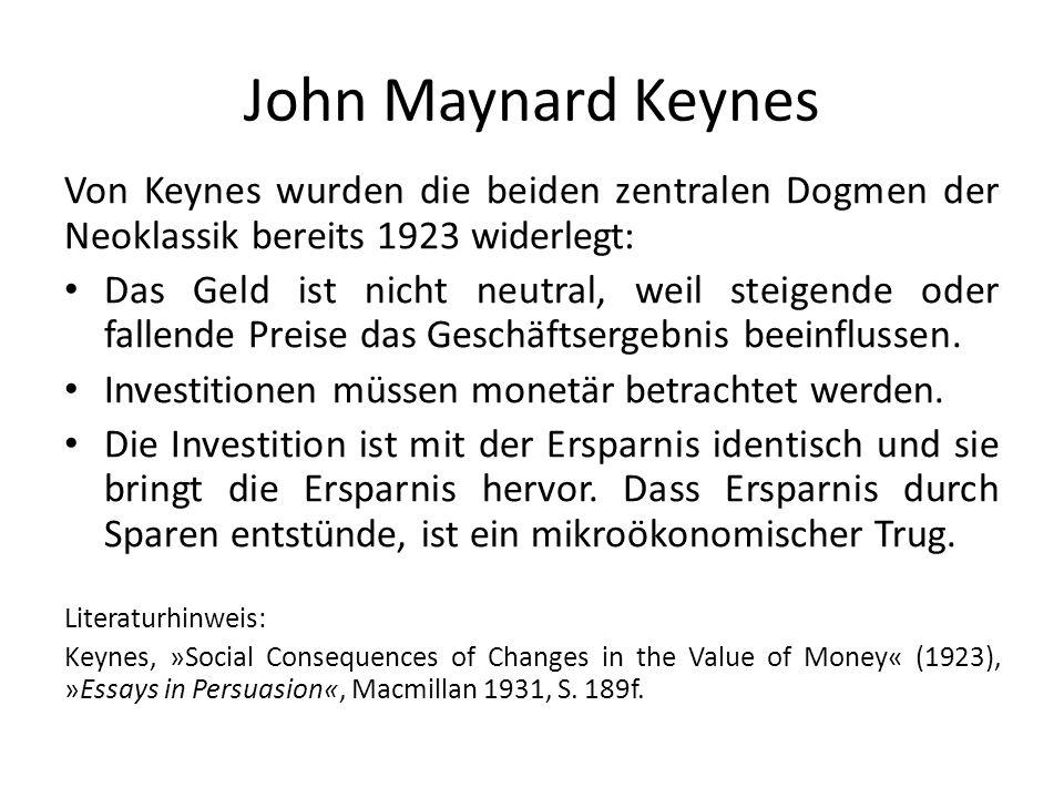 John Maynard Keynes Von Keynes wurden die beiden zentralen Dogmen der Neoklassik bereits 1923 widerlegt: