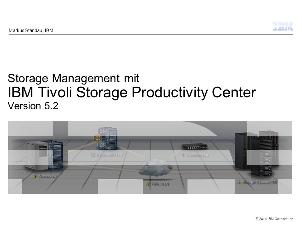 Markus Standau, IBM Storage Management mit IBM Tivoli Storage Productivity Center Version 5.2