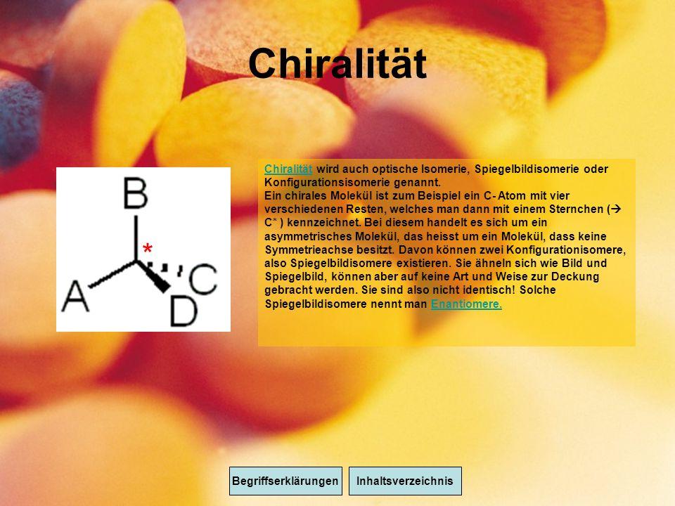 Chiralität Chiralität wird auch optische Isomerie, Spiegelbildisomerie oder Konfigurationsisomerie genannt.