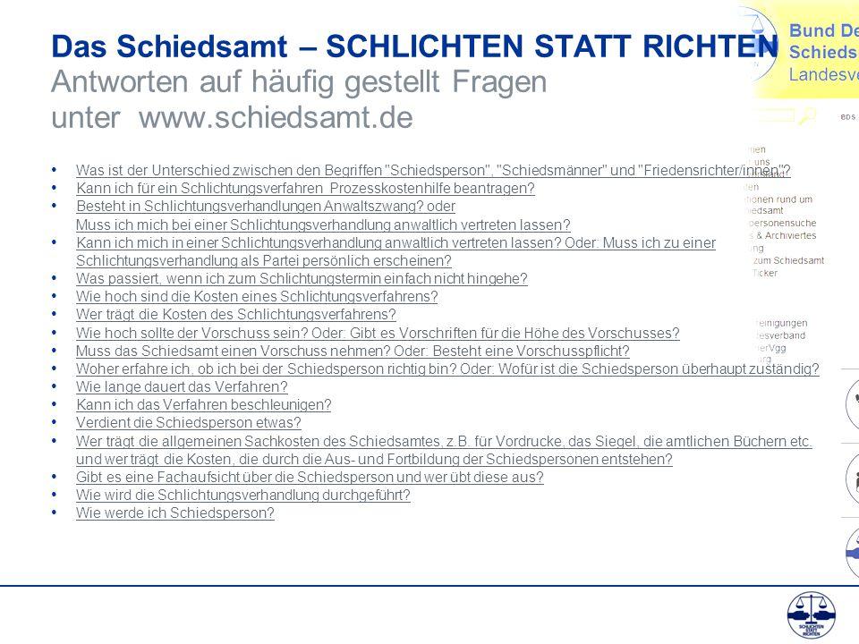 Das Schiedsamt – SCHLICHTEN STATT RICHTEN Antworten auf häufig gestellt Fragen unter www.schiedsamt.de