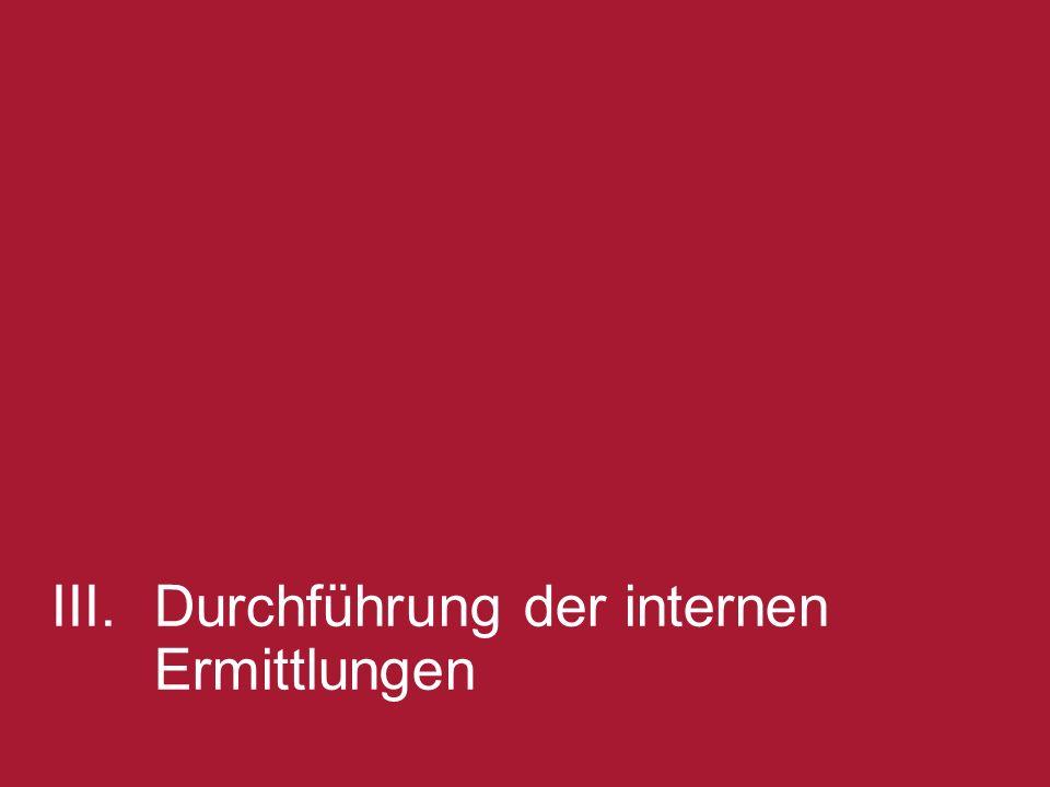 III. Durchführung der internen Ermittlungen