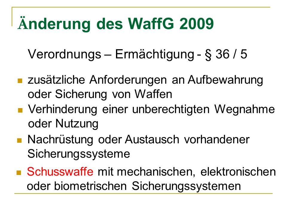 Änderung des WaffG 2009 Verordnungs – Ermächtigung - § 36 / 5