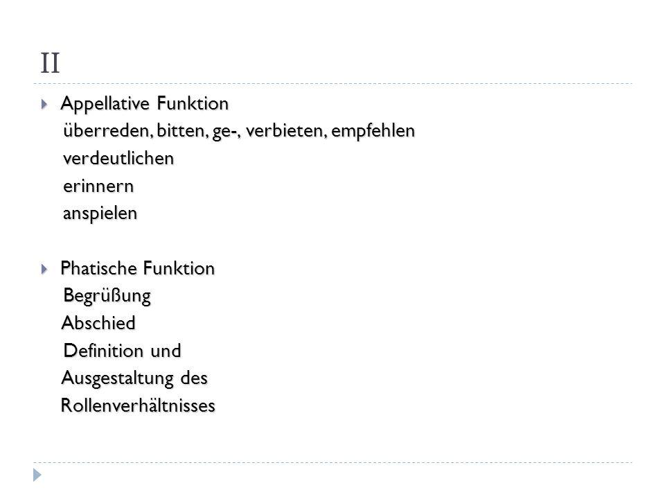II Appellative Funktion überreden, bitten, ge-, verbieten, empfehlen