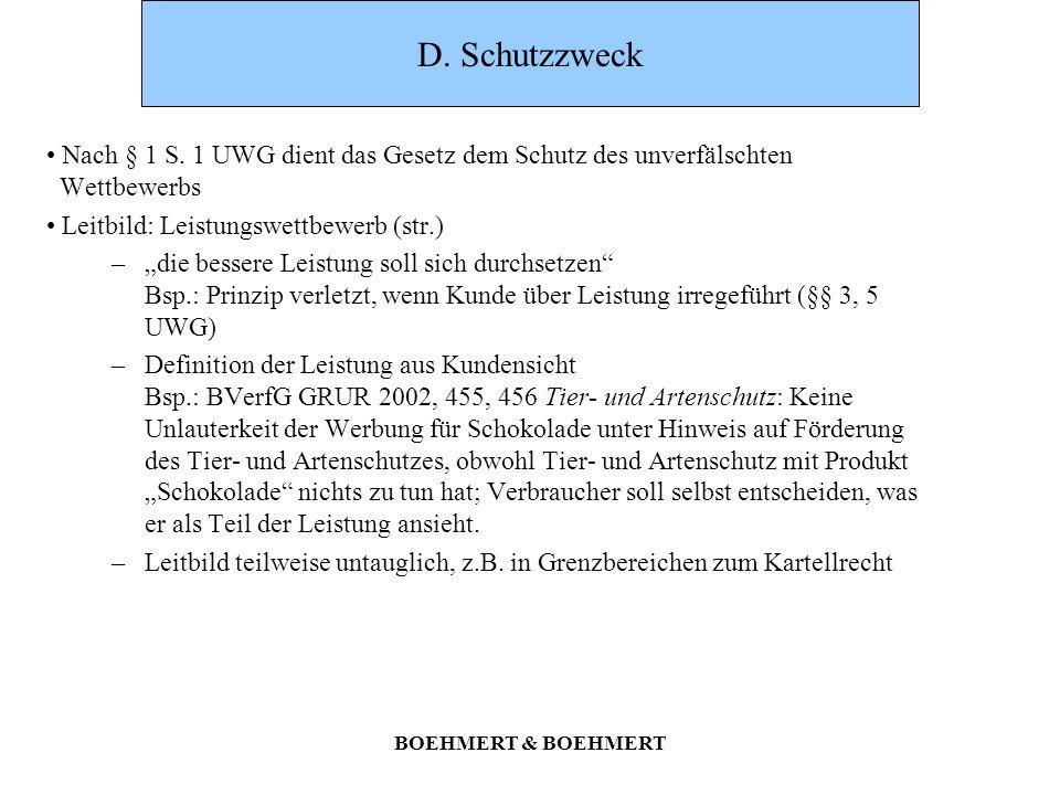 D. Schutzzweck Nach § 1 S. 1 UWG dient das Gesetz dem Schutz des unverfälschten Wettbewerbs. Leitbild: Leistungswettbewerb (str.)