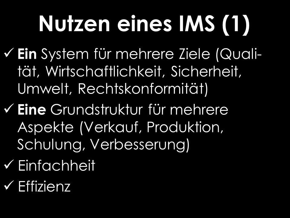 Nutzen eines IMS (1) Ein System für mehrere Ziele (Quali-tät, Wirtschaftlichkeit, Sicherheit, Umwelt, Rechtskonformität)