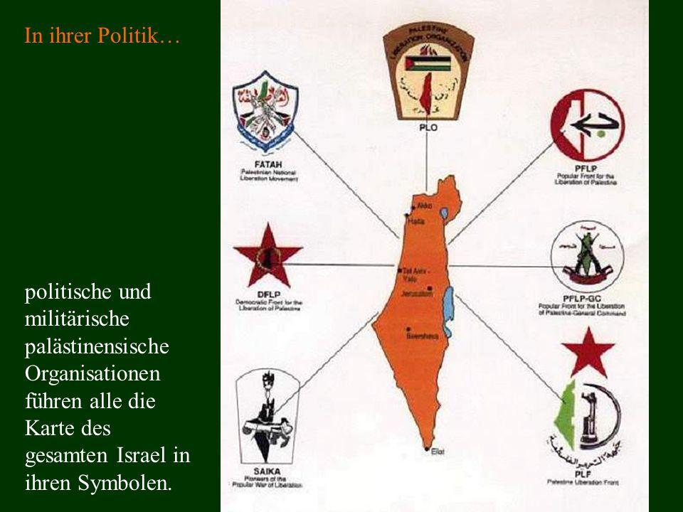 In ihrer Politik… politische und militärische palästinensische Organisationen führen alle die Karte des gesamten Israel in ihren Symbolen.