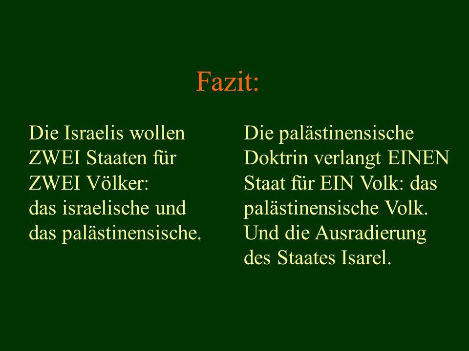 Fazit: Die Israelis wollen ZWEI Staaten für ZWEI Völker: das israelische und das palästinensische.