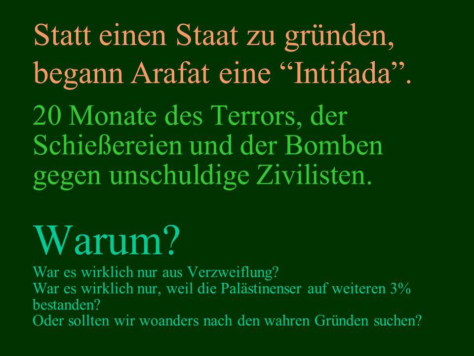 Statt einen Staat zu gründen, begann Arafat eine Intifada .