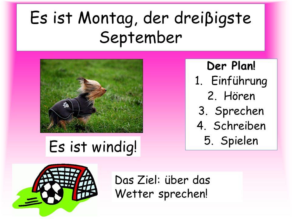 Es ist Montag, der dreiβigste September
