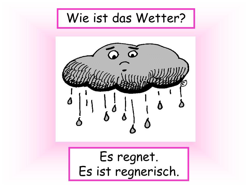 Wie ist das Wetter Es regnet. Es ist regnerisch.