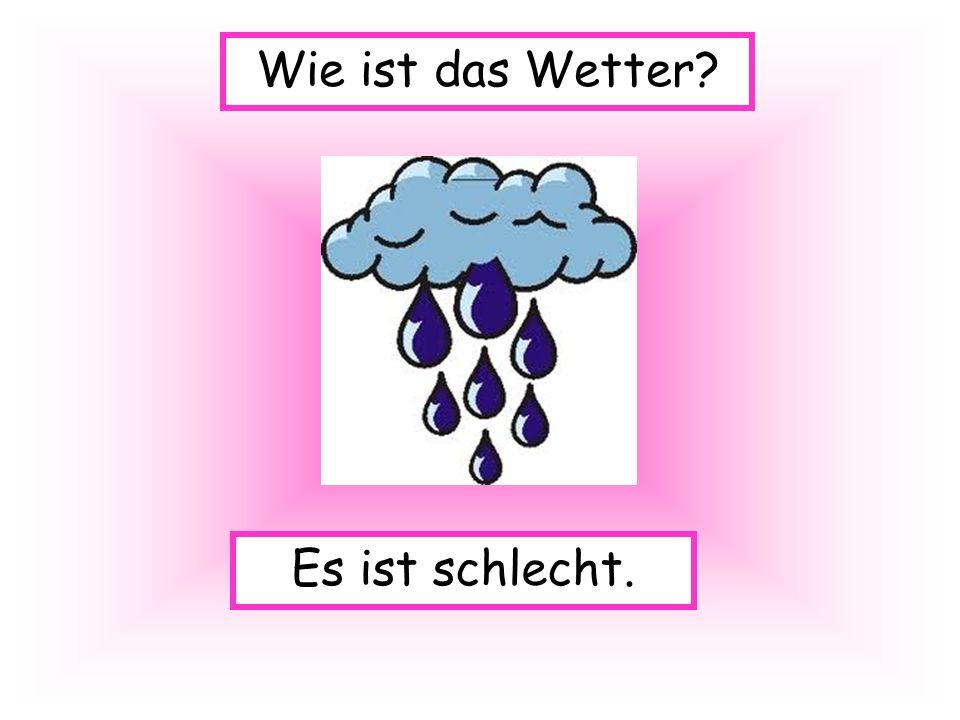 Wie ist das Wetter Es ist schlecht.