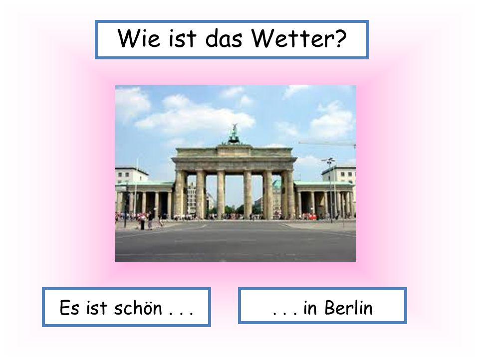 Wie ist das Wetter Es ist schön . . . . . . in Berlin