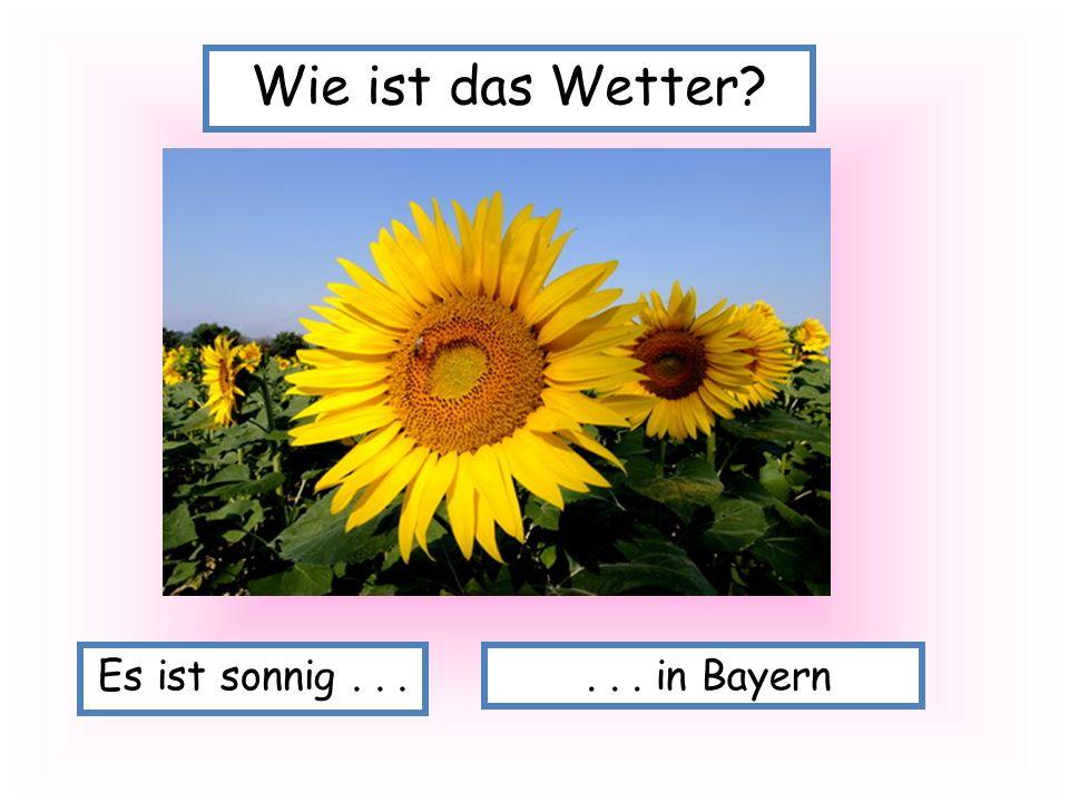 Wie ist das Wetter Es ist sonnig . . . . . . in Bayern
