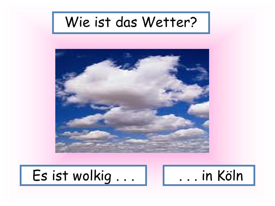 Wie ist das Wetter Es ist wolkig . . . . . . in Köln