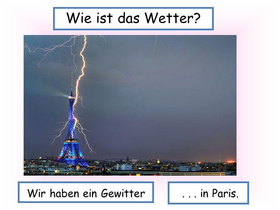 Wie ist das Wetter Wir haben ein Gewitter . . . in Paris.