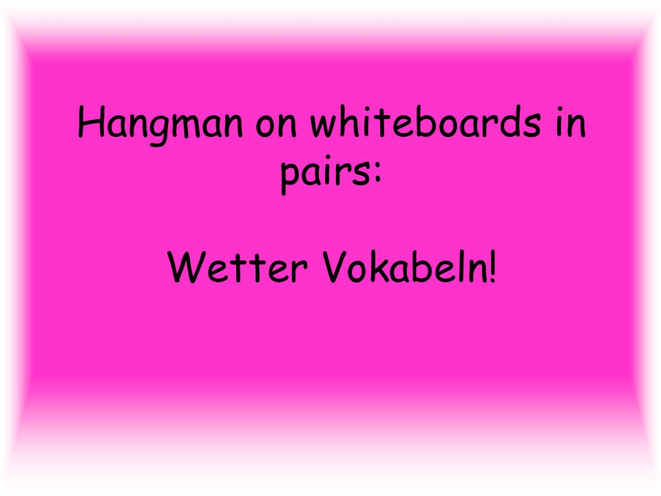 Hangman on whiteboards in pairs: Wetter Vokabeln!