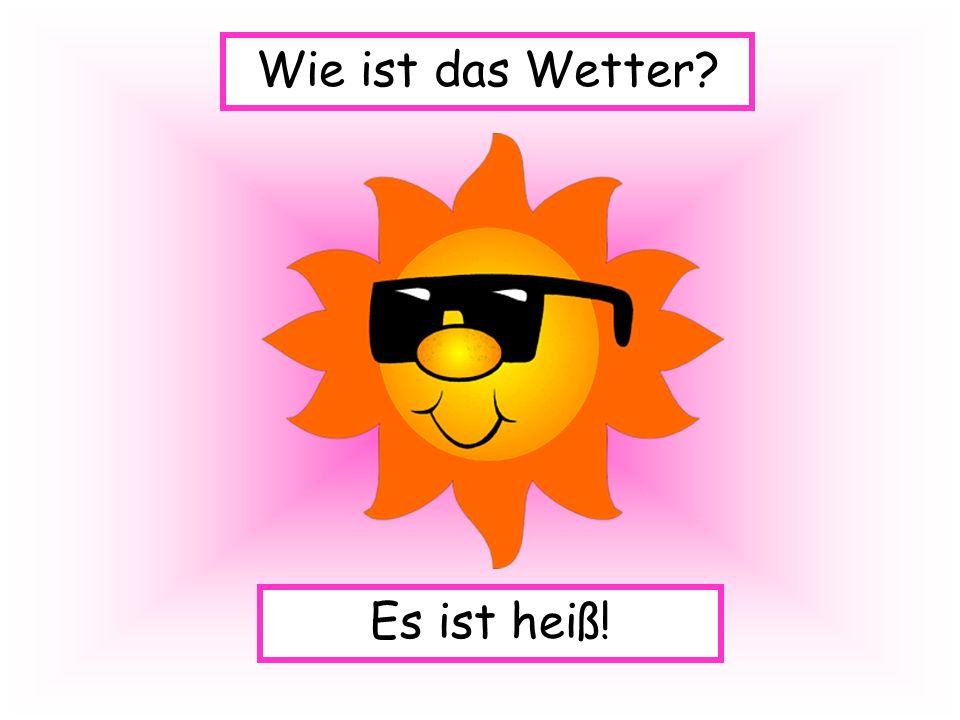 Wie ist das Wetter Es ist heiß!