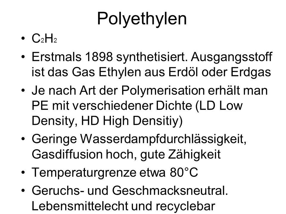 Polyethylen C2H2. Erstmals 1898 synthetisiert. Ausgangsstoff ist das Gas Ethylen aus Erdöl oder Erdgas.