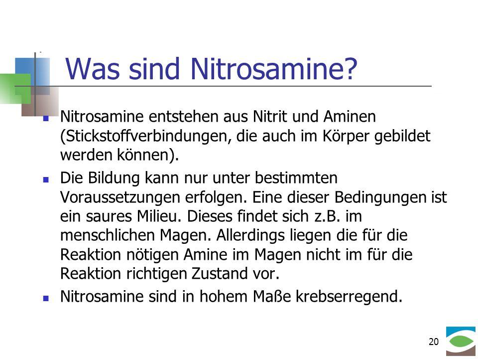 Was sind Nitrosamine Nitrosamine entstehen aus Nitrit und Aminen (Stickstoffverbindungen, die auch im Körper gebildet werden können).