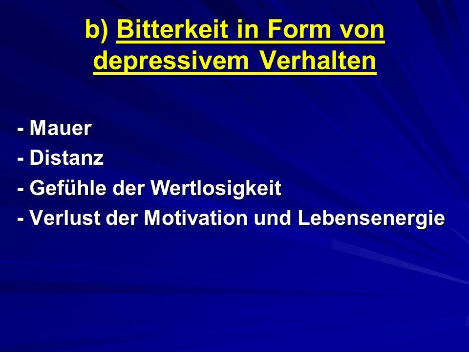 b) Bitterkeit in Form von depressivem Verhalten