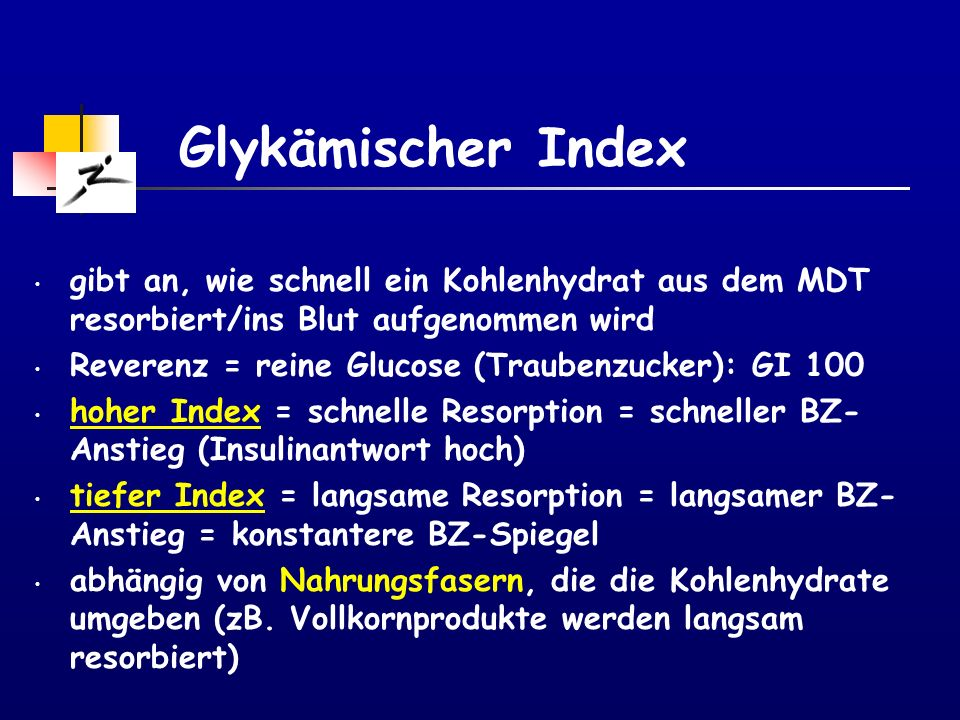 Glykämischer Index gibt an, wie schnell ein Kohlenhydrat aus dem MDT resorbiert/ins Blut aufgenommen wird.