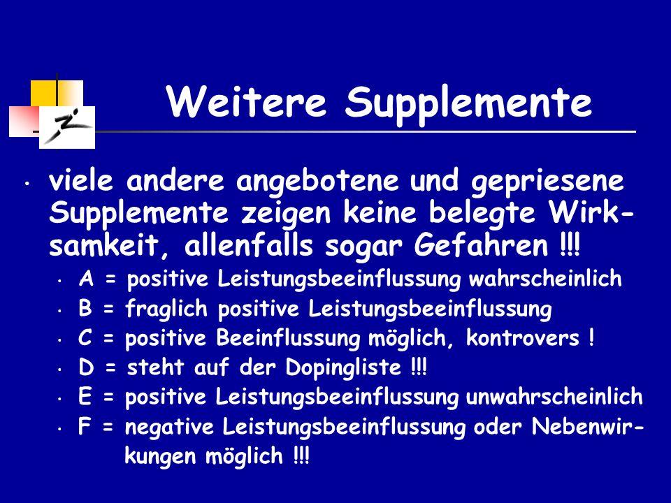 Weitere Supplemente viele andere angebotene und gepriesene Supplemente zeigen keine belegte Wirk-samkeit, allenfalls sogar Gefahren !!!