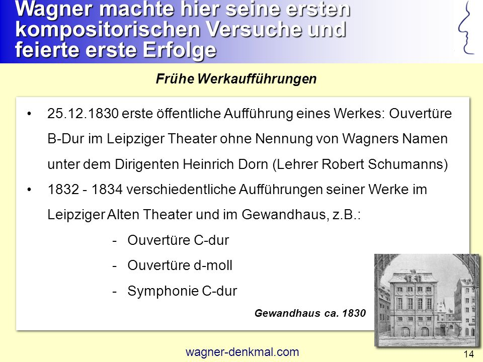 Wagner machte hier seine ersten kompositorischen Versuche und feierte erste Erfolge
