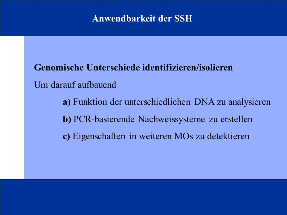 Anwendbarkeit der SSH Genomische Unterschiede identifizieren/isolieren. Um darauf aufbauend. a) Funktion der unterschiedlichen DNA zu analysieren.