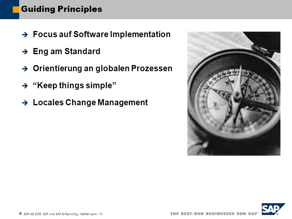 Guiding Principles Focus auf Software Implementation. Eng am Standard. Orientierung an globalen Prozessen.