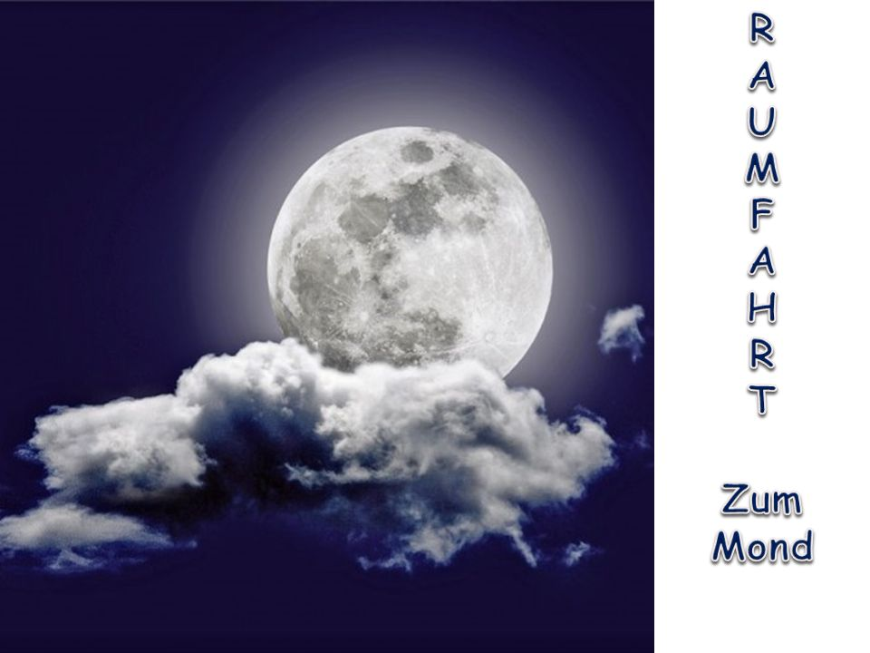 R A U M F H T Zum Mond