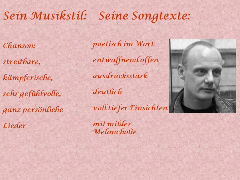 Sein Musikstil: Seine Songtexte: poetisch im Wort Chanson: