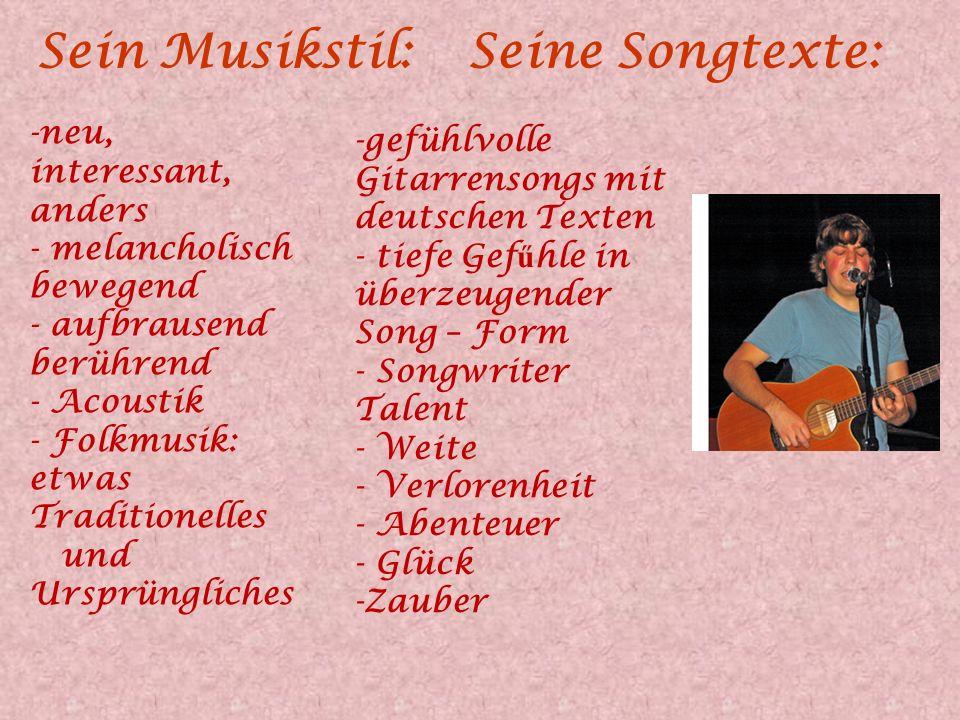 Sein Musikstil: Seine Songtexte: neu, interessant, anders