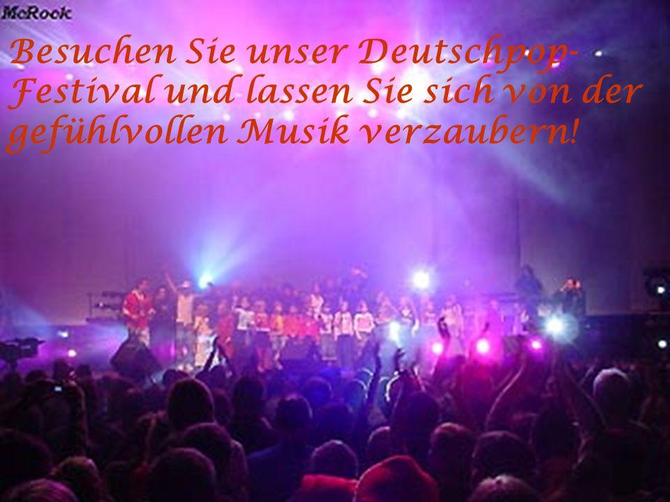 Besuchen Sie unser Deutschpop- Festival und lassen Sie sich von der gefühlvollen Musik verzaubern!