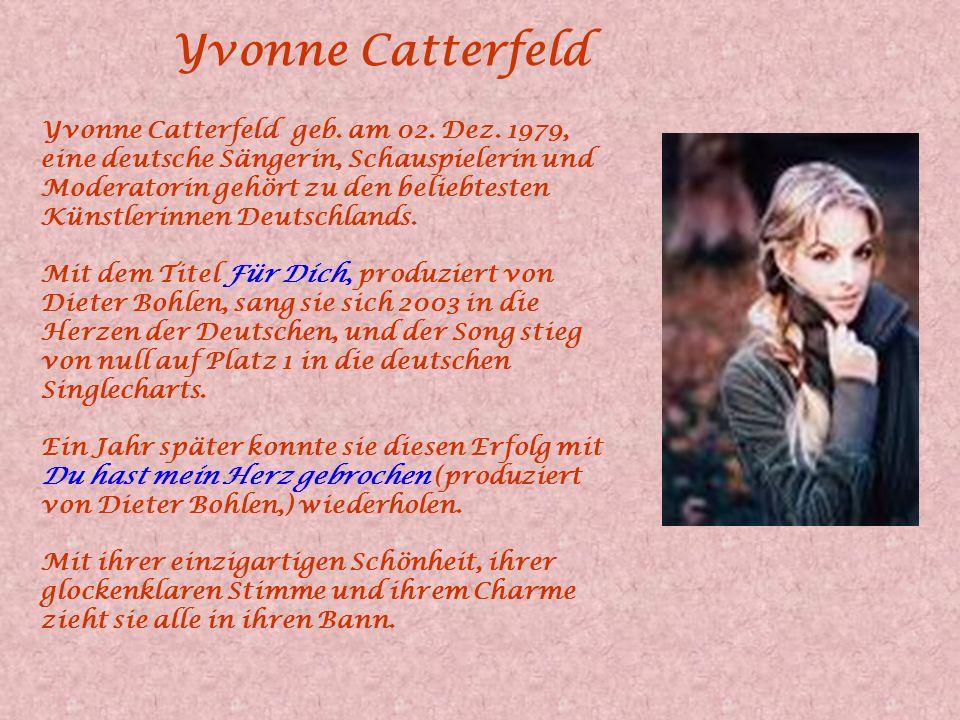 Yvonne Catterfeld Yvonne Catterfeld geb. am 02. Dez. 1979,