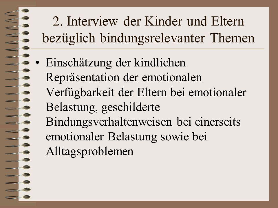 2. Interview der Kinder und Eltern bezüglich bindungsrelevanter Themen