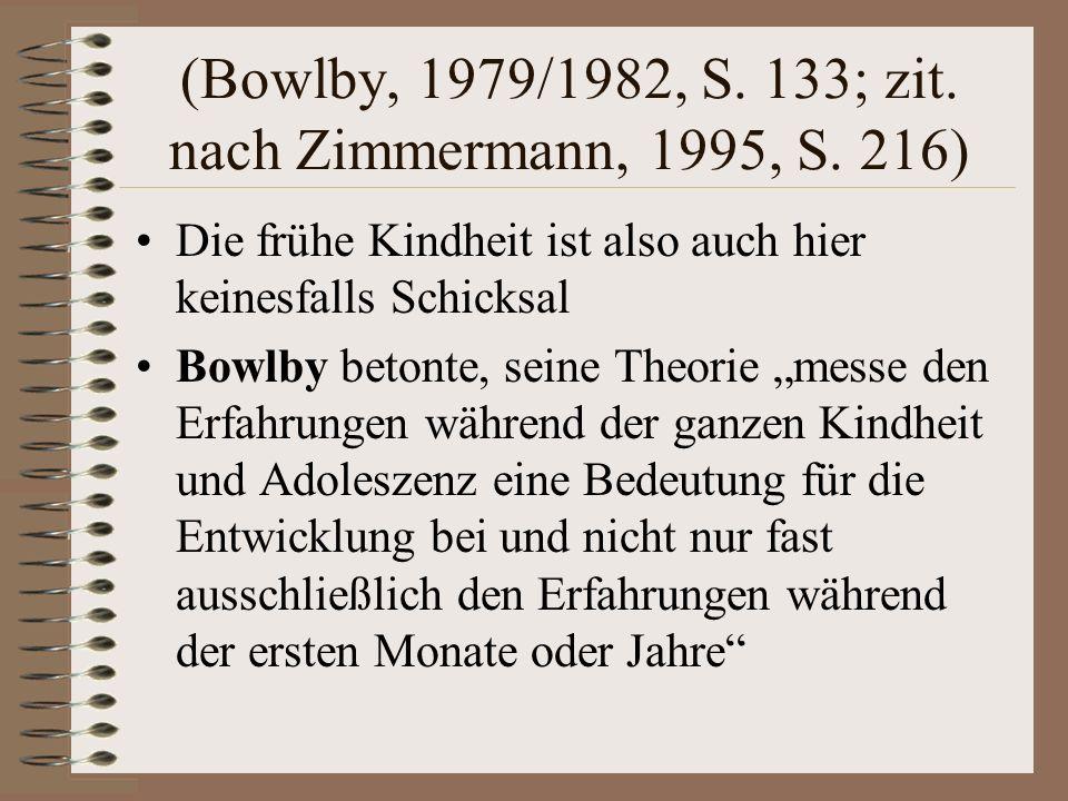 (Bowlby, 1979/1982, S. 133; zit. nach Zimmermann, 1995, S. 216)
