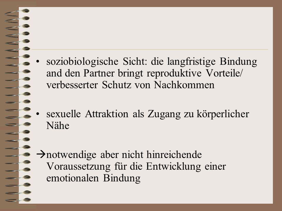soziobiologische Sicht: die langfristige Bindung and den Partner bringt reproduktive Vorteile/ verbesserter Schutz von Nachkommen