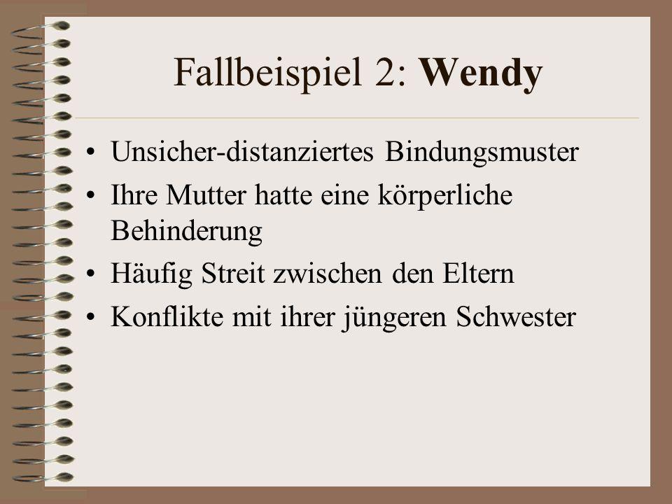 Fallbeispiel 2: Wendy Unsicher-distanziertes Bindungsmuster