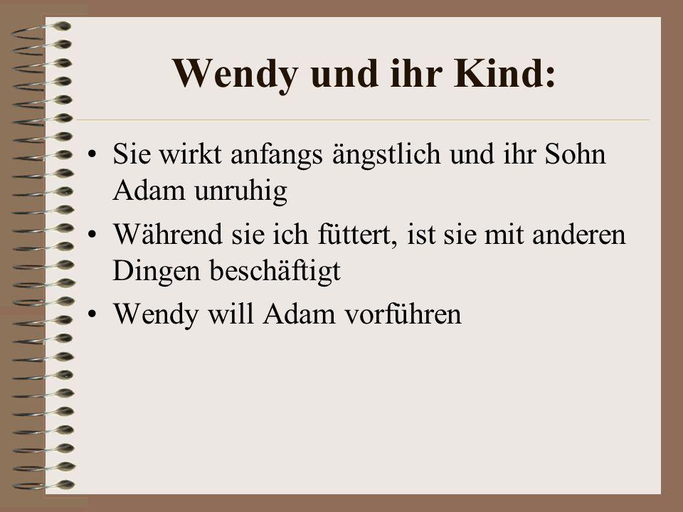 Wendy und ihr Kind: Sie wirkt anfangs ängstlich und ihr Sohn Adam unruhig. Während sie ich füttert, ist sie mit anderen Dingen beschäftigt.